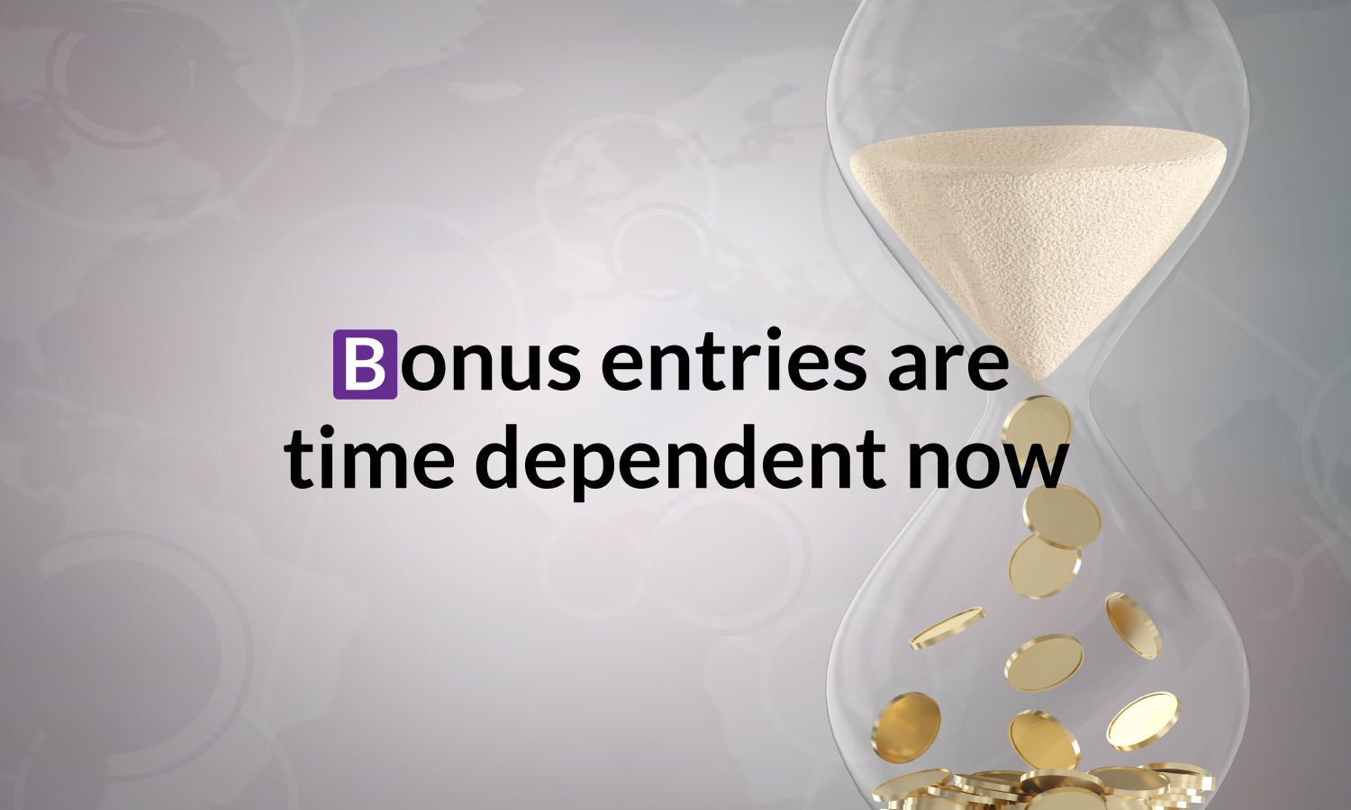 Bonus Entries being time dependent